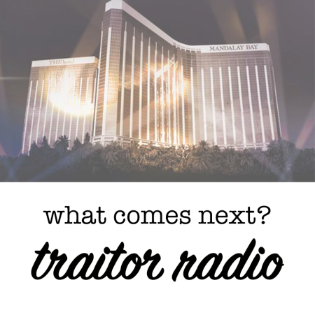 "an image of the mandalay bay casino with the title ""what comes next?"" and the words ""traitor radio"""