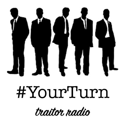 "five black-and-white male-coded figures in suits stand in shadow above the words ""#YourTurn"" and ""traitor radio"""